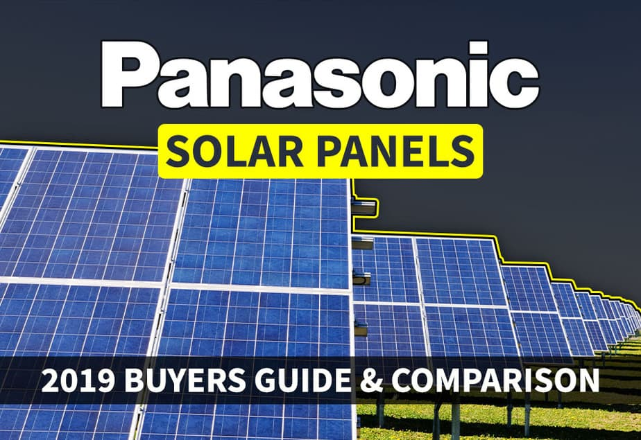 Panasonic Solar Panels: 2019 Buyers Guide and Comparison